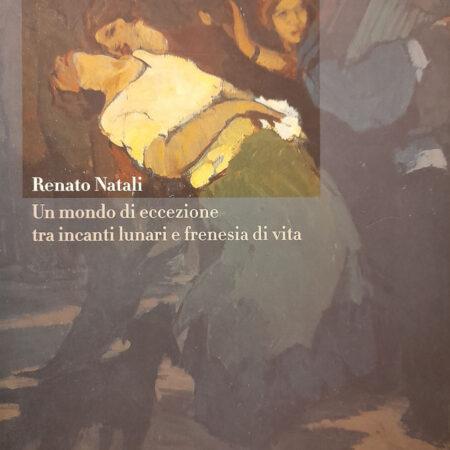 Un mondo di eccezione tra incanti lunari e frenesie di vita, Renato Natali | Galleria Athena Livorno